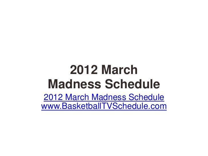 2012 March Madness Schedule2012 March Madness Schedulewww.BasketballTVSchedule.com