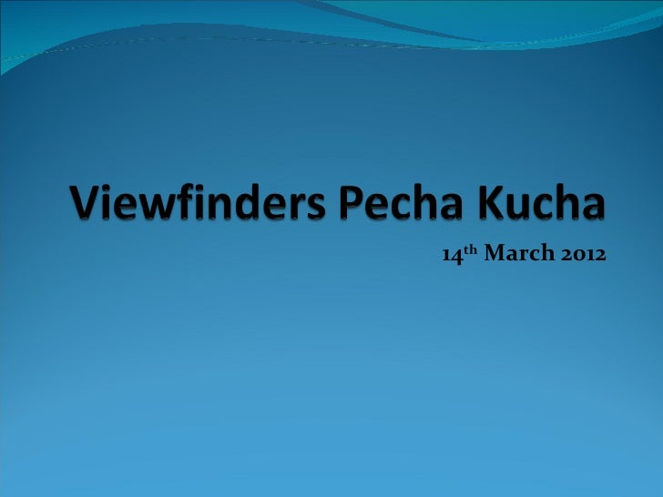 Viewfinders Pecha Kucha March 2012