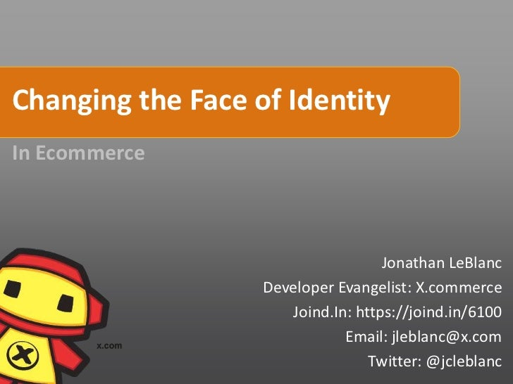 Changing the Face of IdentityIn Ecommerce                                    Jonathan LeBlanc                   Developer ...