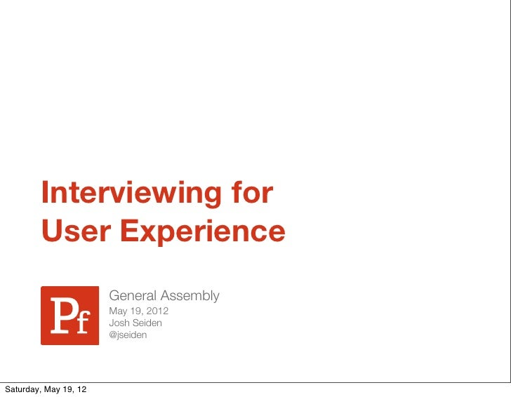 Interviewing for        User Experience                       General Assembly                       May 19, 2012         ...