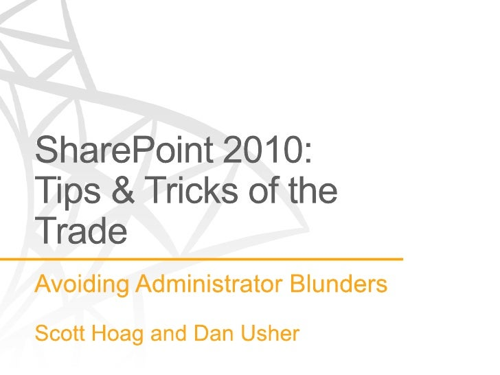 SharePoint 2010 Tips & Tricks of the Trade: Avoiding Administrator Blunders