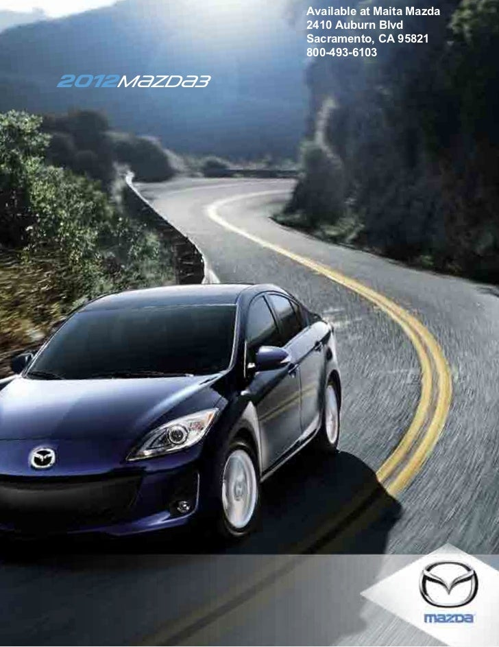 Available at Maita Mazda             2410 Auburn Blvd             Sacramento, CA 95821             800-493-61032012m{zd{3