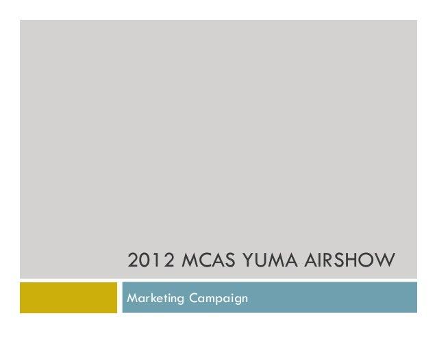 2012 MCAS YUMA AIRSHOWMarketing Campaign