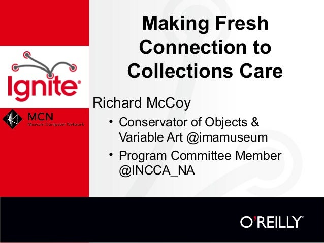 Making Fresh     Connection to    Collections CareRichard McCoy  • Conservator of Objects &    Variable Art @imamuseum  • ...