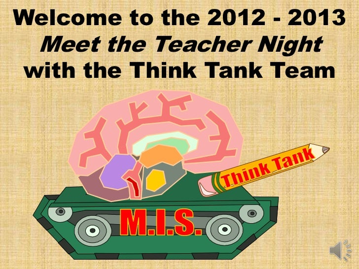 Welcome to the 2012 - 2013 Meet the Teacher Nightwith the Think Tank Team