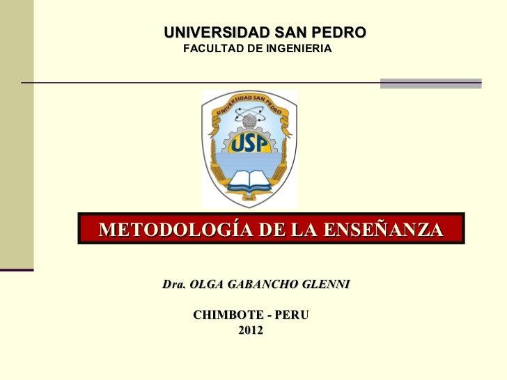 UNIVERSIDAD SAN PEDRO       FACULTAD DE INGENIERIAMETODOLOGÍA DE LA ENSEÑANZA    Dra. OLGA GABANCHO GLENNI        CHIMBOTE...