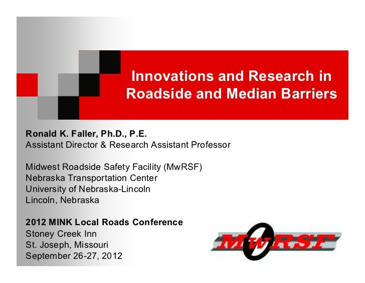 Innovations and Research in                       Roadside and Median BarriersRonald K. Faller, Ph.D., P.E.Assistant Direc...