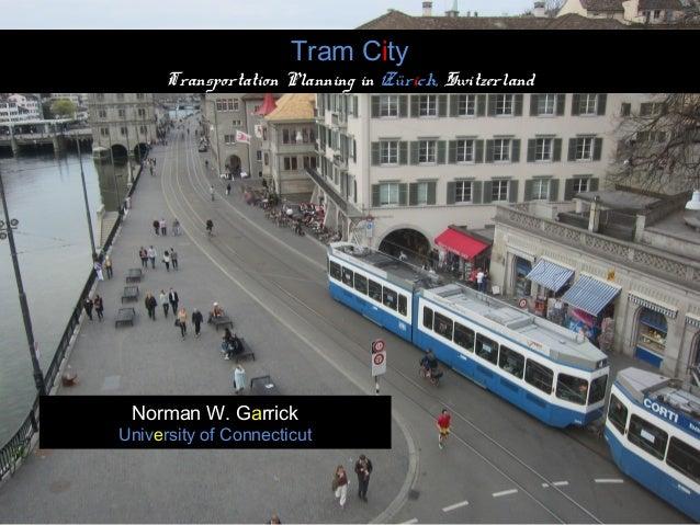 Tram CityTransportation Planning in Zürich, SwitzerlandNorman W. GarrickUniversity of Connecticut