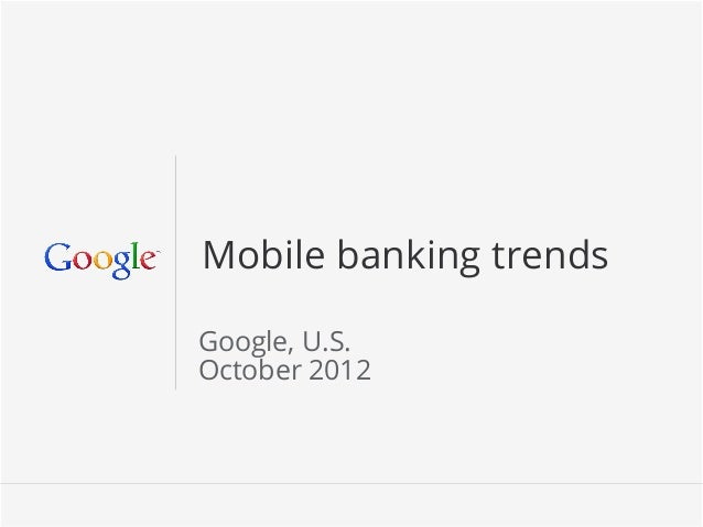 Mobile banking trendsGoogle, U.S.October 2012                 Google Confidential and Proprietary   1