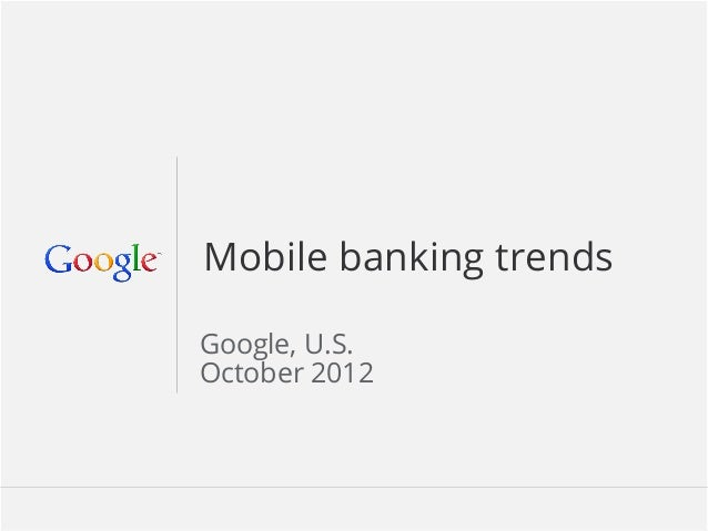 2012 Mobile Banking Trends 2012 Google