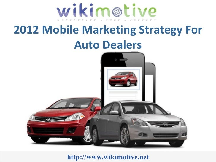 2012 Mobile Marketing Strategy For Auto Dealers