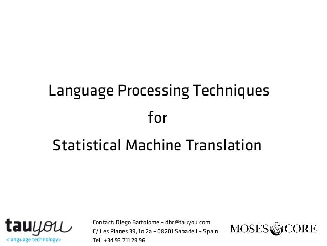 Language Processing TechniquesforStatistical Machine TranslationContact: Diego Bartolome – dbc@tauyou.comC/ Les Planes 39,...