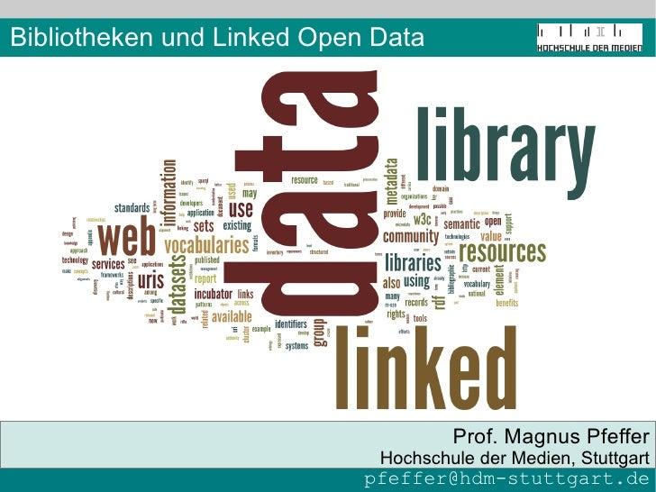 Bibliotheken und Linked Open Data                                     Prof. Magnus Pfeffer                             Hoc...