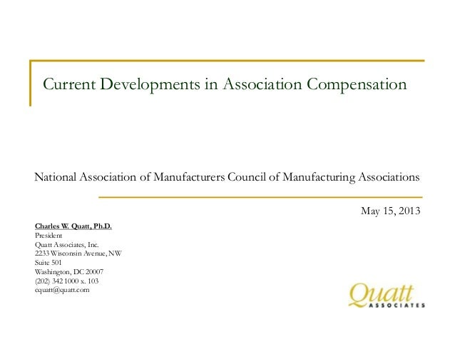 Current Developments in Association CompensationMay 15, 2013National Association of Manufacturers Council of Manufacturing...