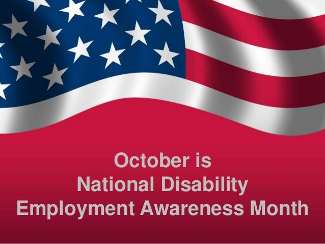October is     National DisabilityEmployment Awareness Month
