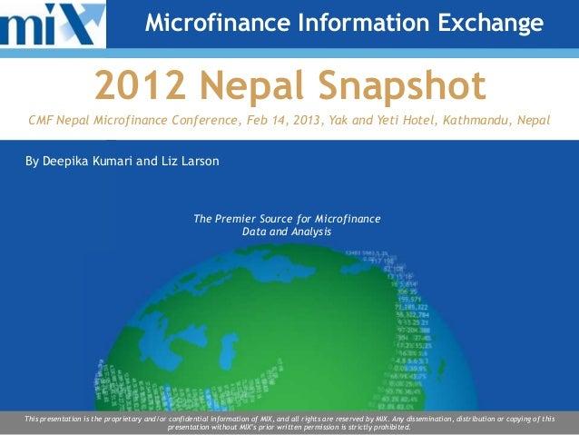 Microfinance Information Exchange                    2012 Nepal Snapshot CMF Nepal Microfinance Conference, Feb 14, 2013, ...
