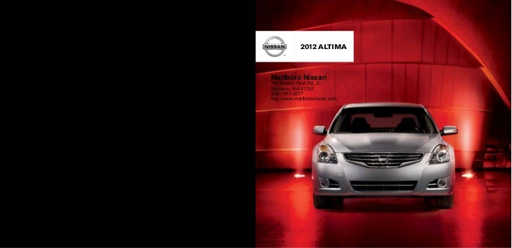 2012 ALTIMAMarlboro Nissan740 Boston Post Rd., E.Marlboro, MA 01752(866) 981-0277http://www.marlboronissan.com