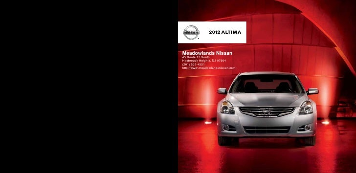 2012 ALTIMAMeadowlands Nissan45 Route 17 SouthHasbrouck Heights, NJ 07604(201) 537-4551http://www.meadowlandsnissan.com
