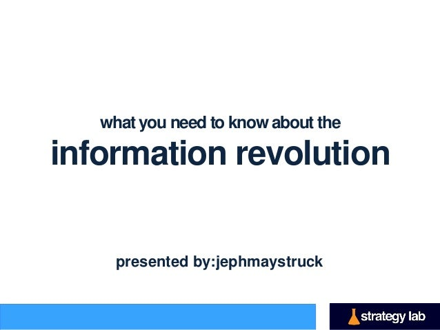 what you need to know about theinformation revolution     presented by:jephmaystruck