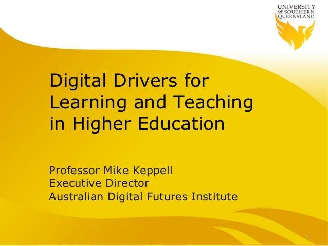 Digital Drivers forLearning and Teachingin Higher EducationProfessor Mike KeppellExecutive DirectorAustralian Digital Futu...