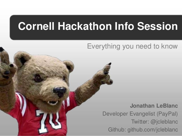 Cornell Hackathon Info Session            Everything you need to know                          Jonathan LeBlanc           ...