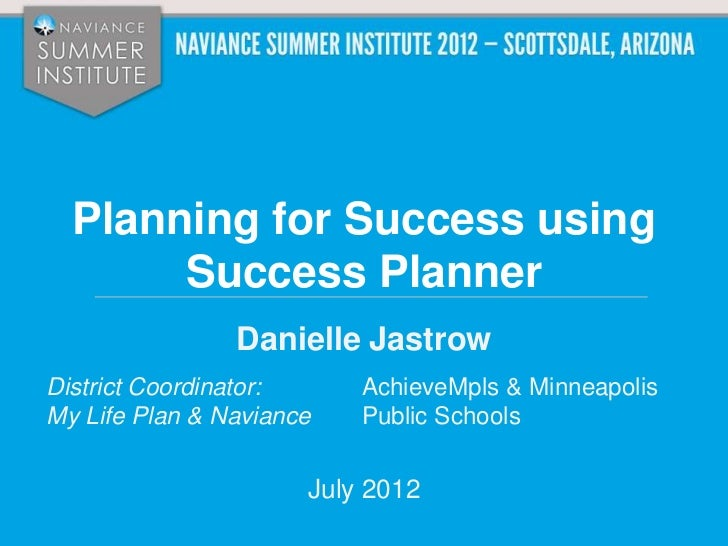 Planning for Success using       Success Planner                Danielle JastrowDistrict Coordinator:     AchieveMpls & Mi...