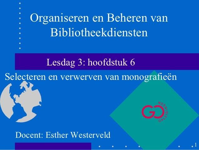 Organiseren en Beheren van        Bibliotheekdiensten          Lesdag 3: hoofdstuk 6Selecteren en verwerven van monografie...