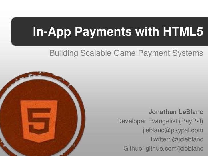 In-App Payments with HTML5  Building Scalable Game Payment Systems                             Jonathan LeBlanc           ...
