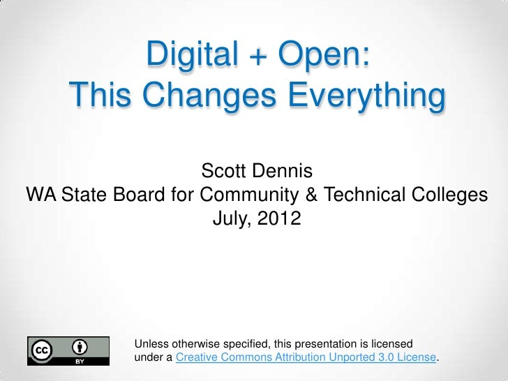 Digital + Open:    This Changes Everything                   Scott DennisWA State Board for Community & Technical Colleges...