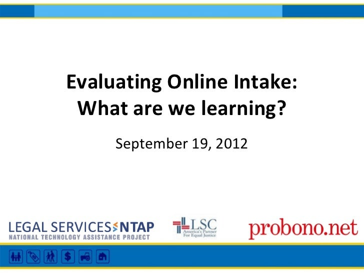 Evaluating Online Intake: What are we learning?     September 19, 2012
