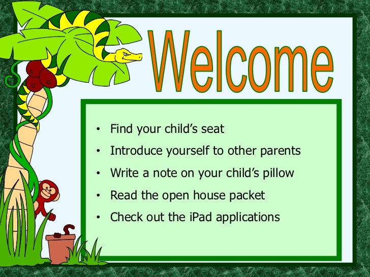 • Find your child's seat• Introduce yourself to other parents• Write a note on your child's pillow• Read the open house pa...