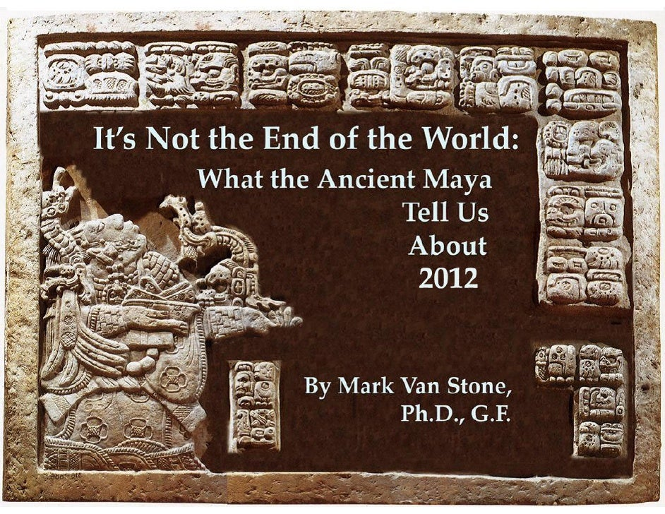 The Year 2012.    Maya Prophecy?    The End of an Ancient Calendar?    The End of the World as We Know It?    Global Catac...
