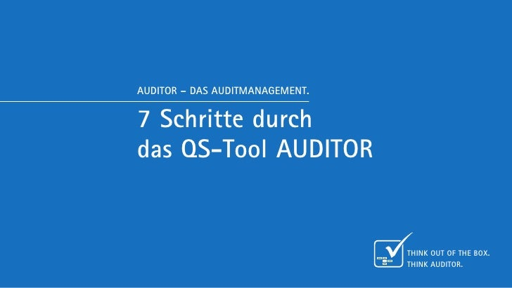 AUDITOR – DAS AUDITMANAGEMENT.7 Schritte durchdas QS-Tool AUDITOR                                 Think out of the box.   ...