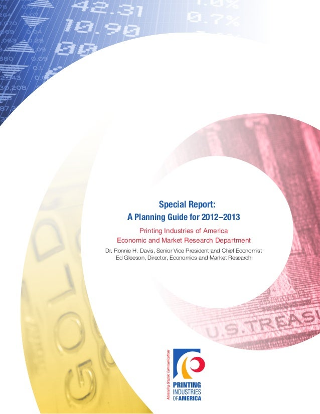 Special Report: A Planning Guide for 2012–2013 Printing Industries of America Economic and Market Research Department Dr. ...