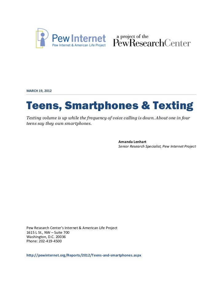 MARCH 19, 2012Teens, Smartphones & TextingTexting volume is up while the frequency of voice calling is down. About one in ...