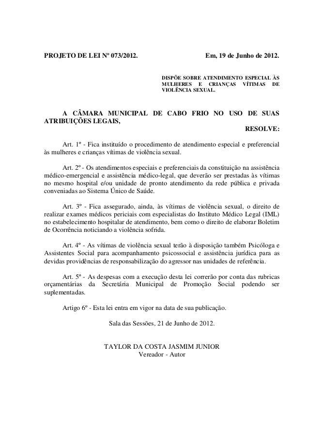 PROJETO DE LEI Nº 073/2012.  Em, 19 de Junho de 2012. DISPÕE SOBRE ATENDIMENTO ESPECIAL ÀS MULHERES E CRIANÇAS VÍTIMAS DE ...