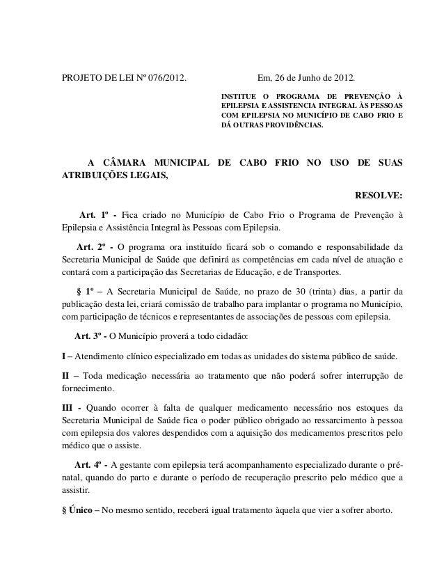 PROJETO DE LEI Nº 076/2012.  Em, 26 de Junho de 2012. INSTITUE O PROGRAMA DE PREVENÇÃO À EPILEPSIA E ASSISTENCIA INTEGRAL ...