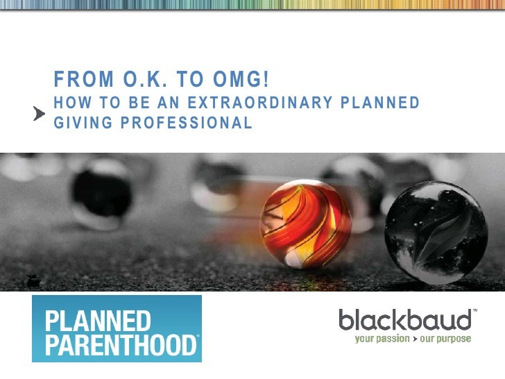 From OK to OMG: How to be an Extraordinary Planned Giving Professional - PPFA DOC Conference July 2012