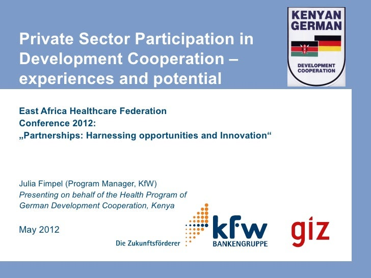 Private Sector Participation inDevelopment Cooperation –experiences and potentialEast Africa Healthcare FederationConferen...