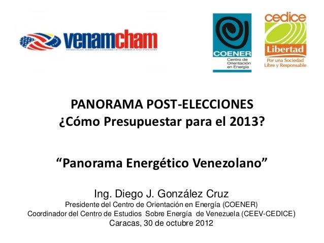 """PANORAMA POST-ELECCIONES        ¿Cómo Presupuestar para el 2013?        """"Panorama Energético Venezolano""""                  ..."""