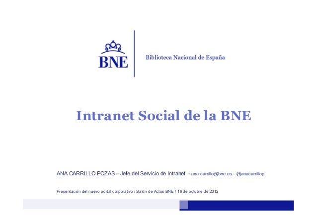 Intranet Social de la BNEANA CARRILLO POZAS – Jefe del Servicio de Intranet - ana.carrillo@bne.es – @anacarrillopPresentac...