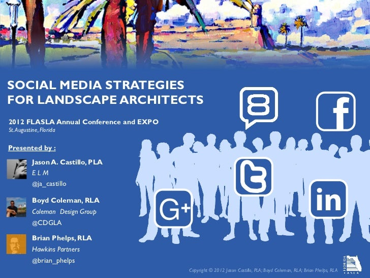 SOCIAL MEDIA STRATEGIESFOR LANDSCAPE ARCHITECTS2012 FLASLA Annual Conference and EXPOSt. Augustine, FloridaPresented by : ...
