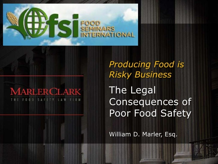 Producing Food isRisky BusinessThe LegalConsequences ofPoor Food SafetyWilliam D. Marler, Esq.