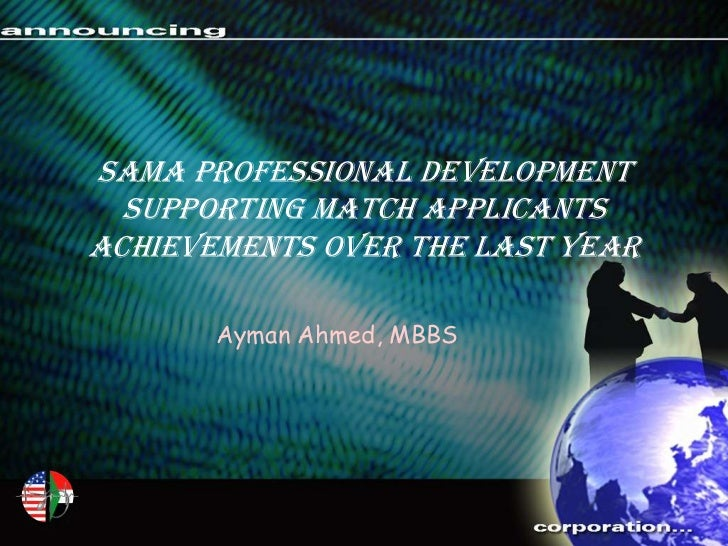 SAMA Professional Development  Supporting Match ApplicantsAchievements over the last year       Ayman Ahmed, MBBS