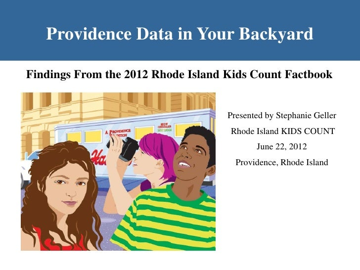Providence Data in Your BackyardFindings From the 2012 Rhode Island Kids Count Factbook                                   ...