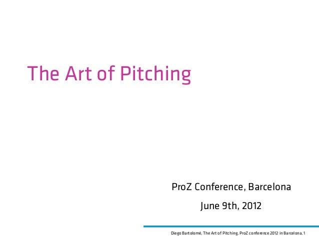 Diego Bartolomé, The Art of Pitching, ProZ conference 2012 in Barcelona, 1The Art of PitchingProZ Conference, BarcelonaJun...