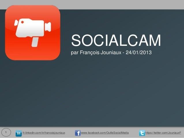 SOCIALCAM                                          par François Jouniaux - 24/01/20131   fr.linkedin.com/in/francoisjounia...