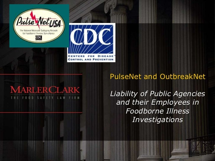 2012 PulseNet Presentation:  Liability of Public Agencies and their Employees in Foodborne Illness Investigations