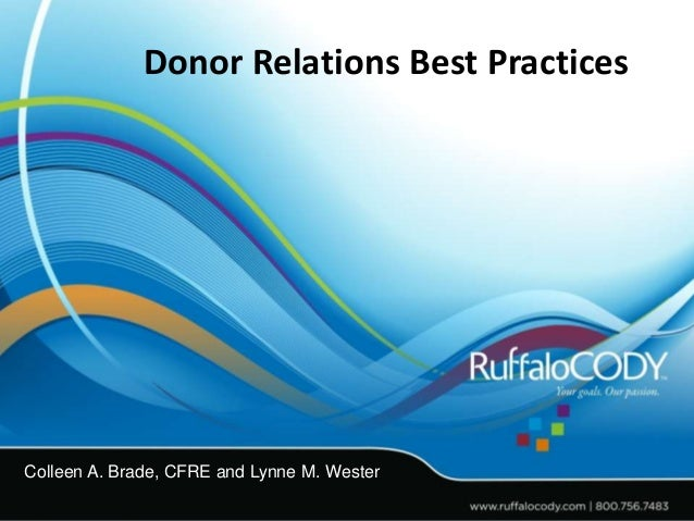 Donor Relations Best Practices Colleen A. Brade, CFRE and Lynne M. Wester