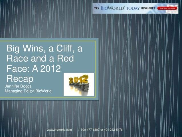 Big Wins, a Cliff, aRace and a RedFace: A 2012RecapJennifer BoggsManaging Editor BioWorld                     www.bioworld...